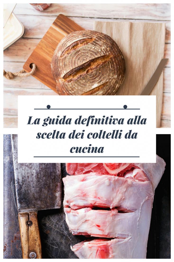Coltelli da cucina migliori: come sceglierli in base alle tue esigenze